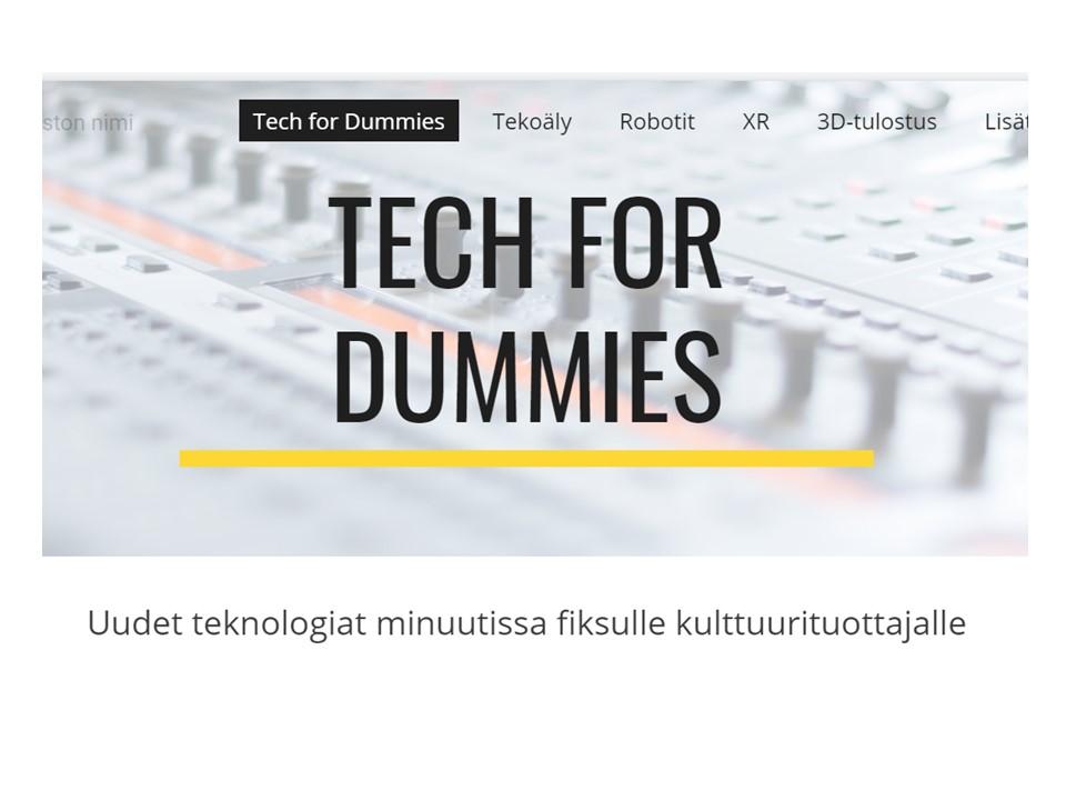 """Kuva Tech For Dummies-materiaalien kotisivuilta, jossa vaalea tausta ja otsikko isolla. Alla teksti """"Uudet teknologiat minuutissa fiksulle kulttuurituottajalle""""."""